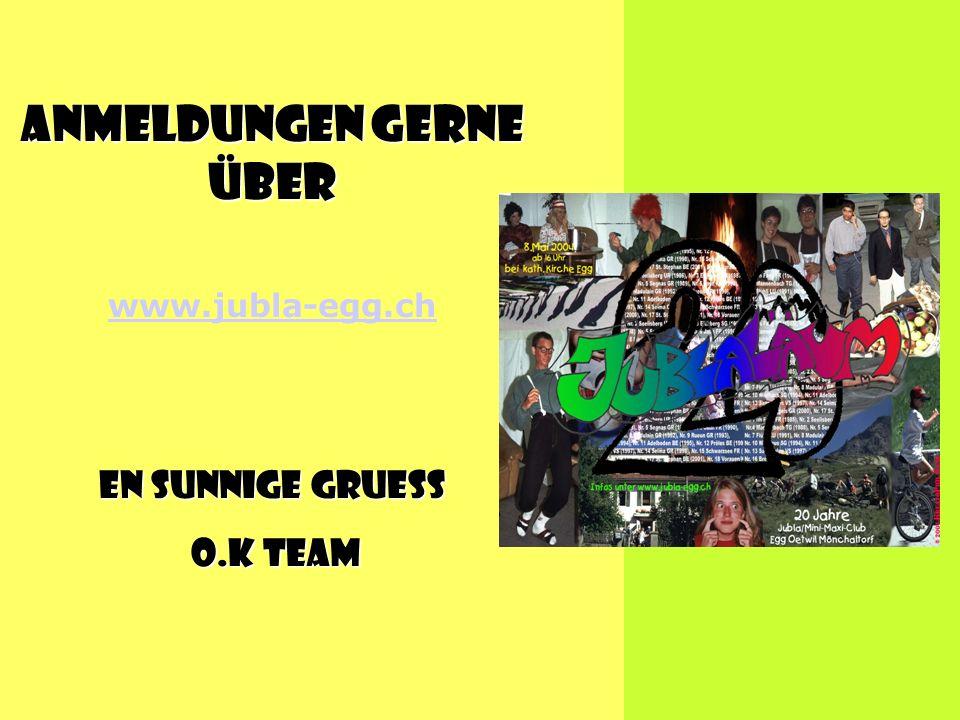 Anmeldungen gerne über www.jubla-egg.ch En sunnige Gruess O.k Team O.k Team