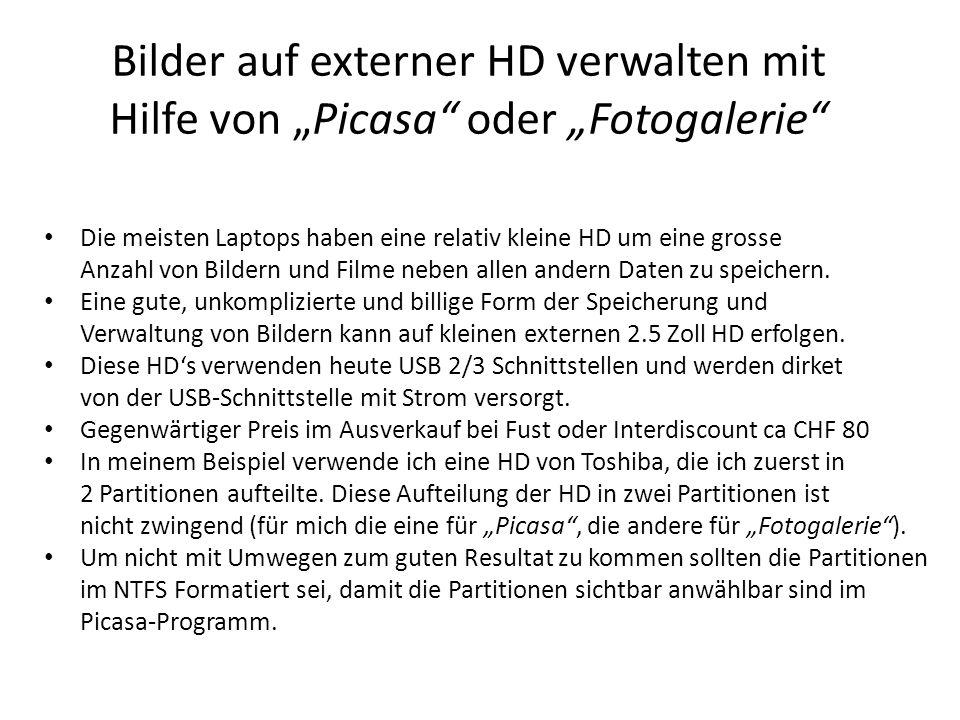 Bilder auf externer HD verwalten mit Hilfe von Picasa oder Fotogalerie Die meisten Laptops haben eine relativ kleine HD um eine grosse Anzahl von Bild