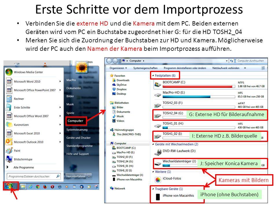 Erste Schritte vor dem Importprozess Verbinden Sie die externe HD und die Kamera mit dem PC. Beiden externen Geräten wird vom PC ein Buchstabe zugeord
