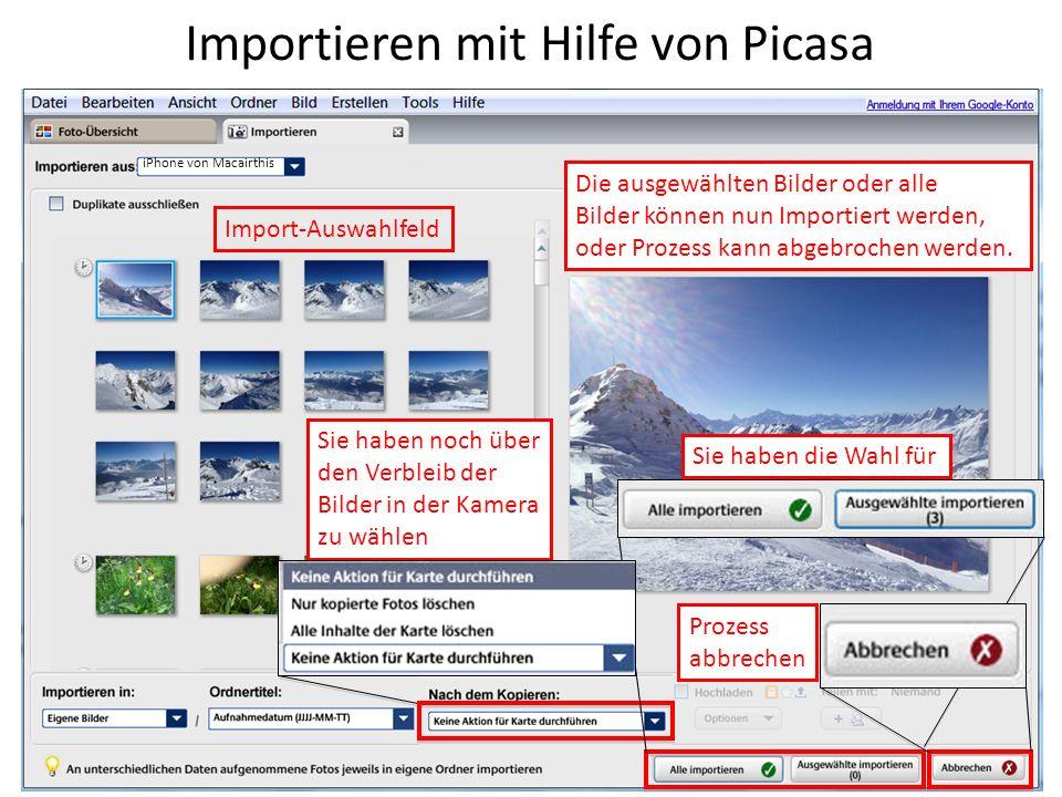 Importieren mit Hilfe von Picasa Sie haben noch über den Verbleib der Bilder in der Kamera zu wählen Prozess abbrechen Sie haben die Wahl für Die ausg