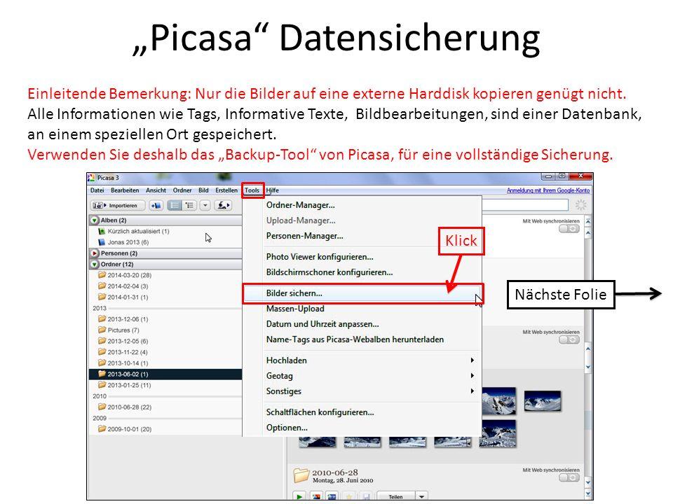 Picasa Datensicherung Einleitende Bemerkung: Nur die Bilder auf eine externe Harddisk kopieren genügt nicht. Alle Informationen wie Tags, Informative