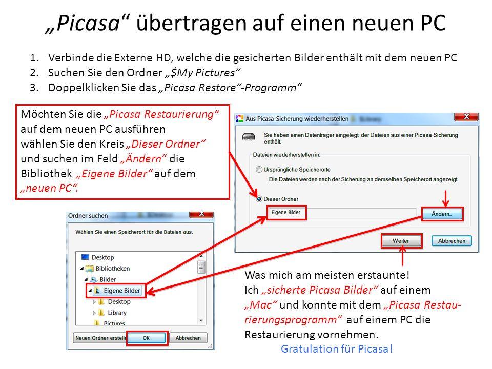 Picasa übertragen auf einen neuen PC 1.Verbinde die Externe HD, welche die gesicherten Bilder enthält mit dem neuen PC 2.Suchen Sie den Ordner $My Pic