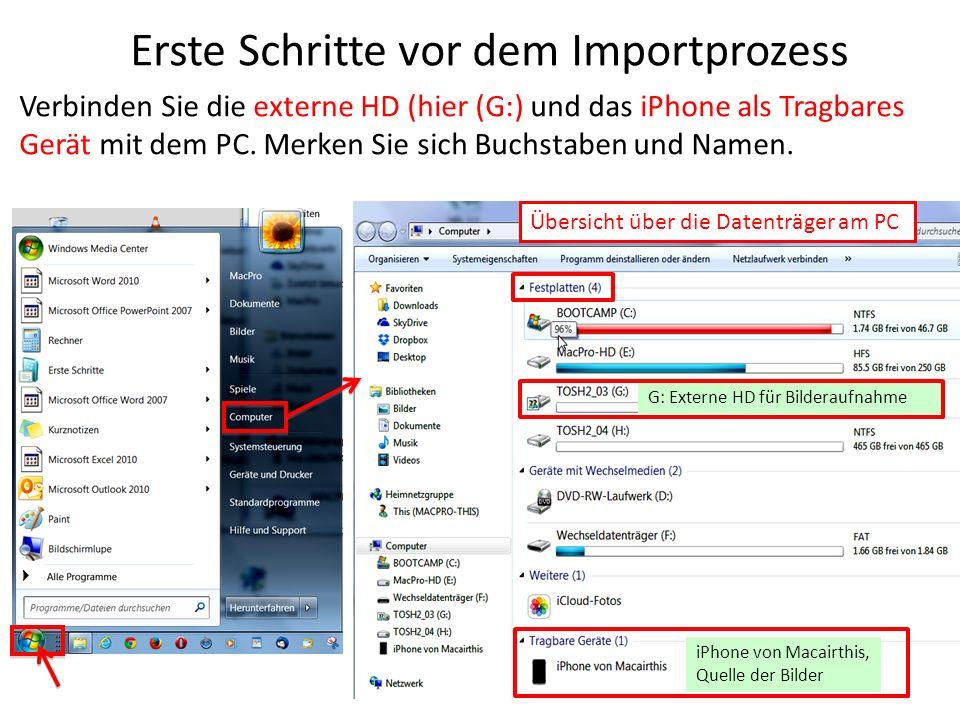 Erste Schritte vor dem Importprozess Verbinden Sie die externe HD (hier (G:) und das iPhone als Tragbares Gerät mit dem PC. Merken Sie sich Buchstaben