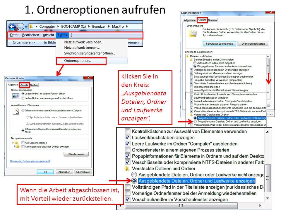 1. Ordneroptionen aufrufen Klicken Sie in den Kreis: Ausgeblendete Dateien, Ordner und Laufwerke anzeigen. Wenn die Arbeit abgeschlossen ist, mit Vort