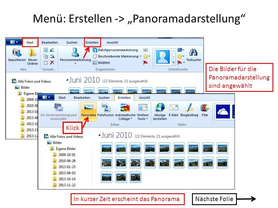 Menü: Erstellen -> Panoramadarstellung Die Bilder für die Panoramadarstellung sind angewählt In kurzer Zeit erscheint das Panorama Klick Nächste Folie