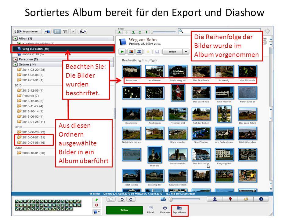Sortiertes Album bereit für den Export und Diashow Aus diesen Ordnern ausgewählte Bilder in ein Album überführt Die Reihenfolge der Bilder wurde im Al