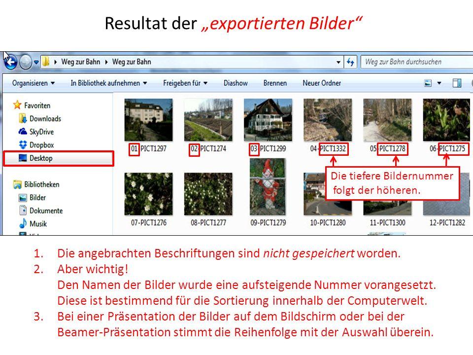 Resultat der exportierten Bilder 1.Die angebrachten Beschriftungen sind nicht gespeichert worden. 2.Aber wichtig! Den Namen der Bilder wurde eine aufs