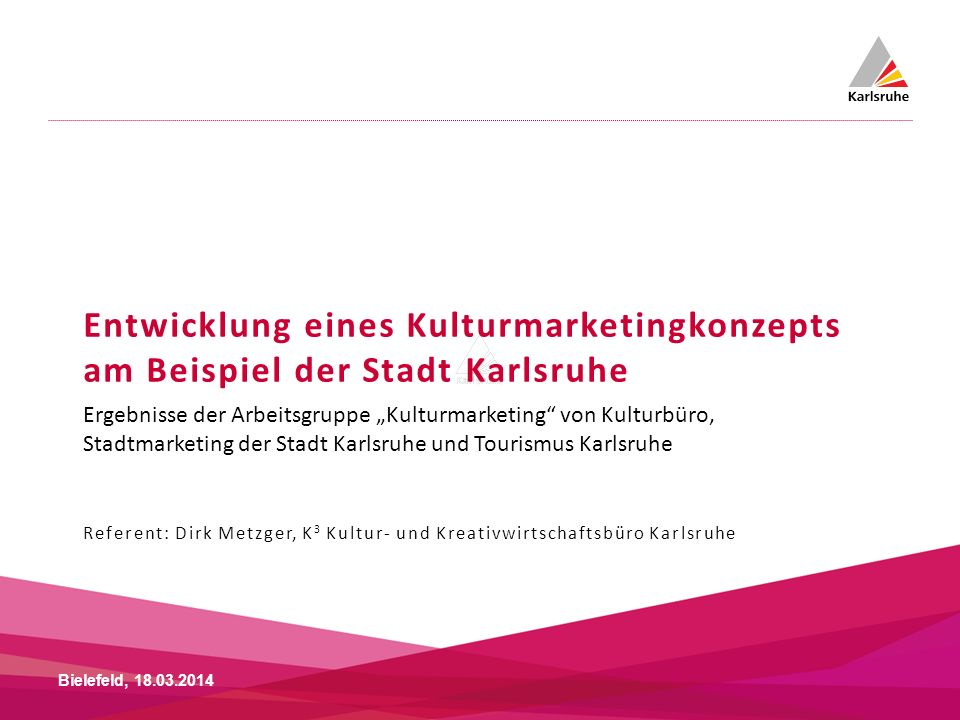 Entwicklung eines Kulturmarketingkonzepts am Beispiel der Stadt Karlsruhe Referent: Dirk Metzger, K 3 Kultur- und Kreativwirtschaftsbüro Karlsruhe Bie