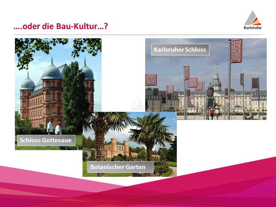 ….oder die Bau-Kultur…? Schloss Gottesaue Botanischer Garten Karlsruher Schloss