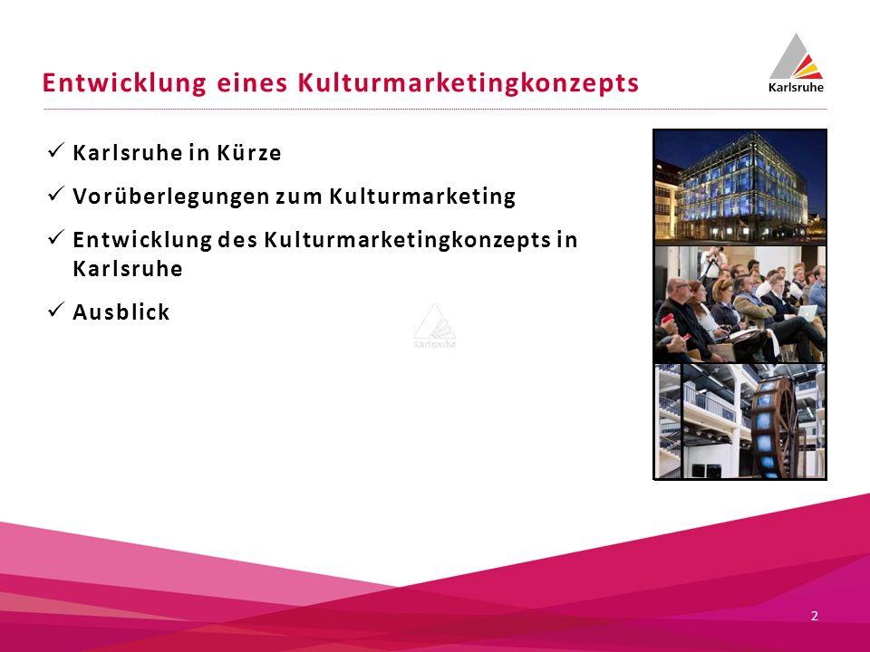 Entwicklung eines Kulturmarketingkonzepts Karlsruhe in Kürze Vorüberlegungen zum Kulturmarketing Entwicklung des Kulturmarketingkonzepts in Karlsruhe