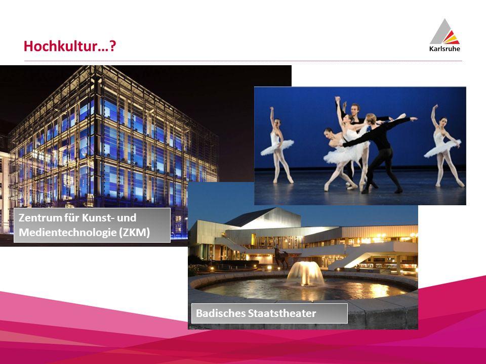 Was soll mit Kulturmarketing erreicht werden? Hochkultur…? Zentrum für Kunst- und Medientechnologie (ZKM) Badisches Staatstheater