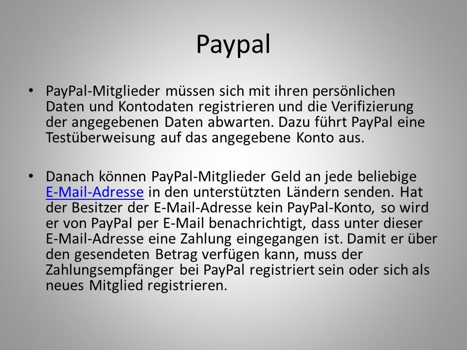 Paypal PayPal-Mitglieder müssen sich mit ihren persönlichen Daten und Kontodaten registrieren und die Verifizierung der angegebenen Daten abwarten. Da