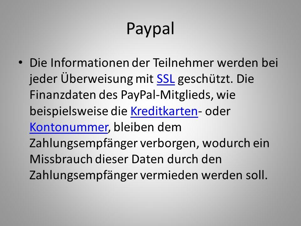 Paypal Die Informationen der Teilnehmer werden bei jeder Überweisung mit SSL geschützt. Die Finanzdaten des PayPal-Mitglieds, wie beispielsweise die K