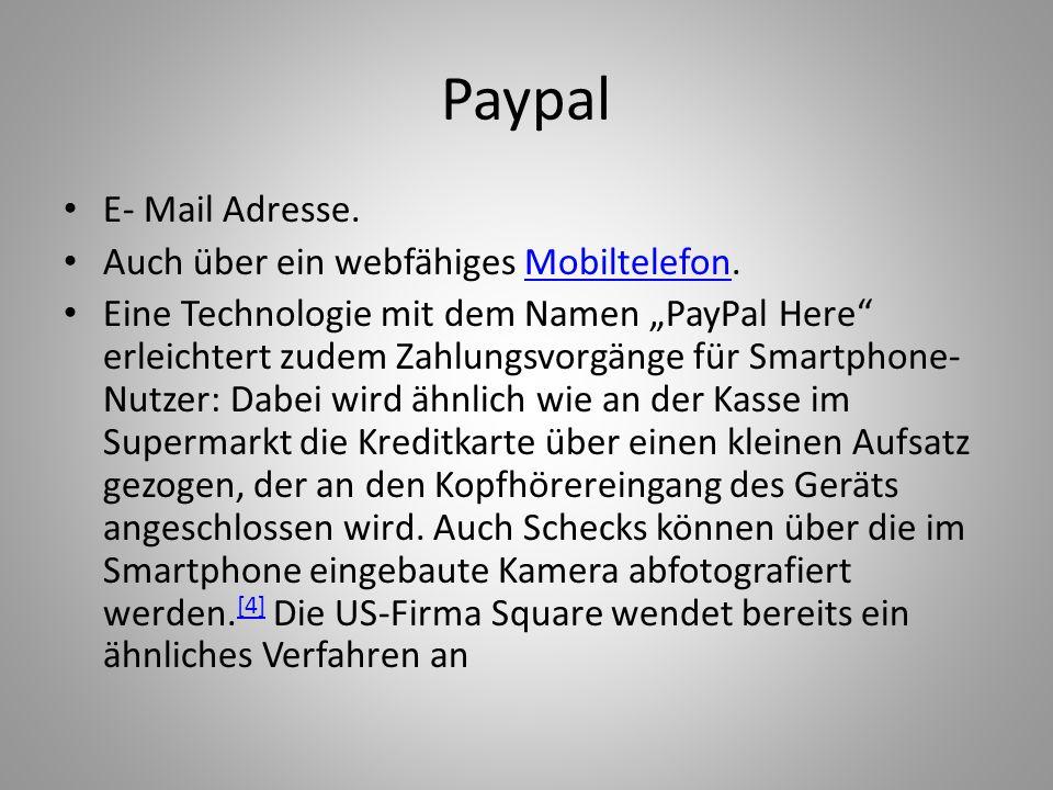 E- Mail Adresse. Auch über ein webfähiges Mobiltelefon.Mobiltelefon Eine Technologie mit dem Namen PayPal Here erleichtert zudem Zahlungsvorgänge für