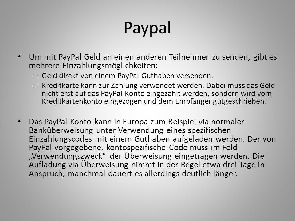 Paypal Um mit PayPal Geld an einen anderen Teilnehmer zu senden, gibt es mehrere Einzahlungsmöglichkeiten: – Geld direkt von einem PayPal-Guthaben ver