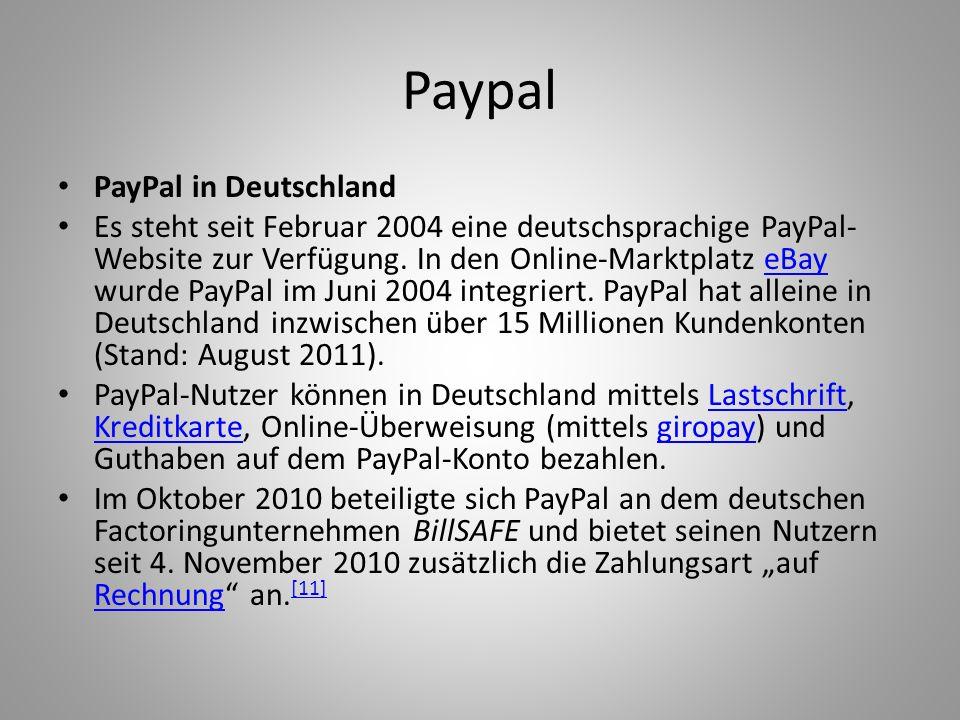 Paypal PayPal in Deutschland Es steht seit Februar 2004 eine deutschsprachige PayPal- Website zur Verfügung. In den Online-Marktplatz eBay wurde PayPa