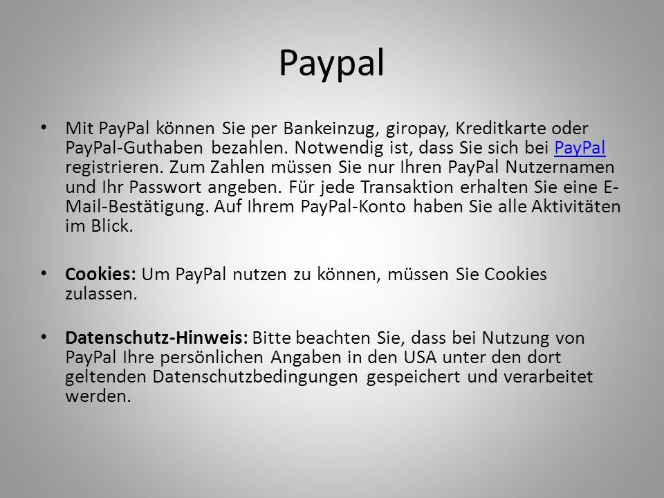 Paypal Mit PayPal können Sie per Bankeinzug, giropay, Kreditkarte oder PayPal-Guthaben bezahlen. Notwendig ist, dass Sie sich bei PayPal registrieren.
