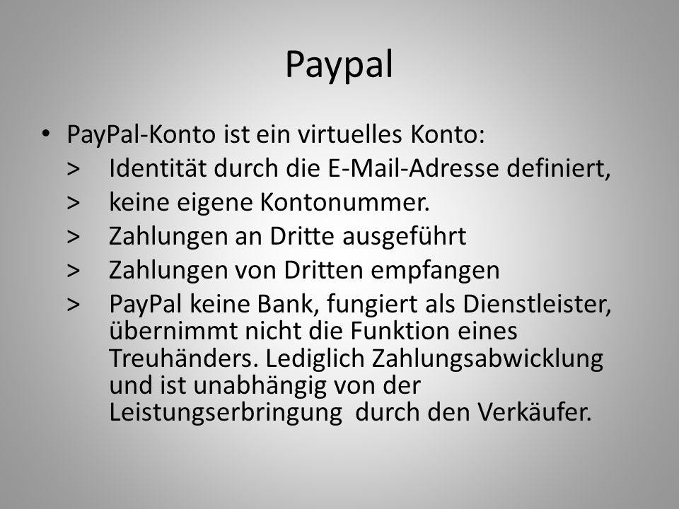 Paypal PayPal-Konto ist ein virtuelles Konto: >Identität durch die E-Mail-Adresse definiert, >keine eigene Kontonummer. > Zahlungen an Dritte ausgefüh