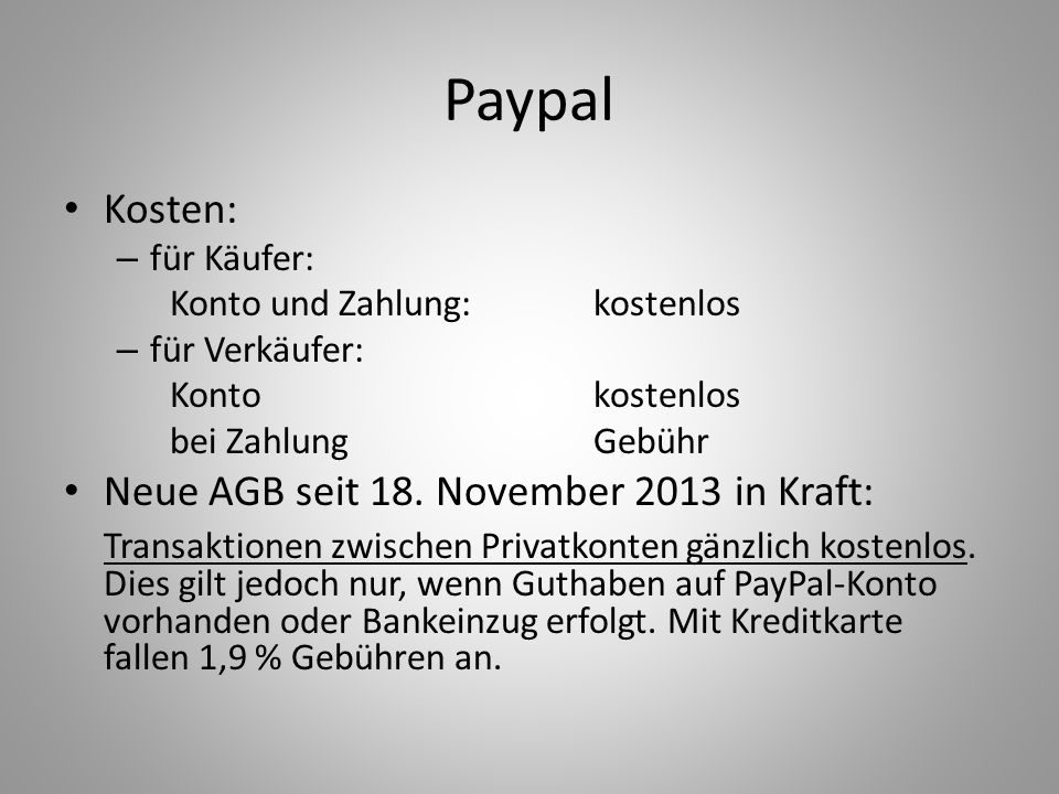 Paypal Kosten: – für Käufer: Konto und Zahlung: kostenlos – für Verkäufer: Konto kostenlos bei Zahlung Gebühr Neue AGB seit 18. November 2013 in Kraft