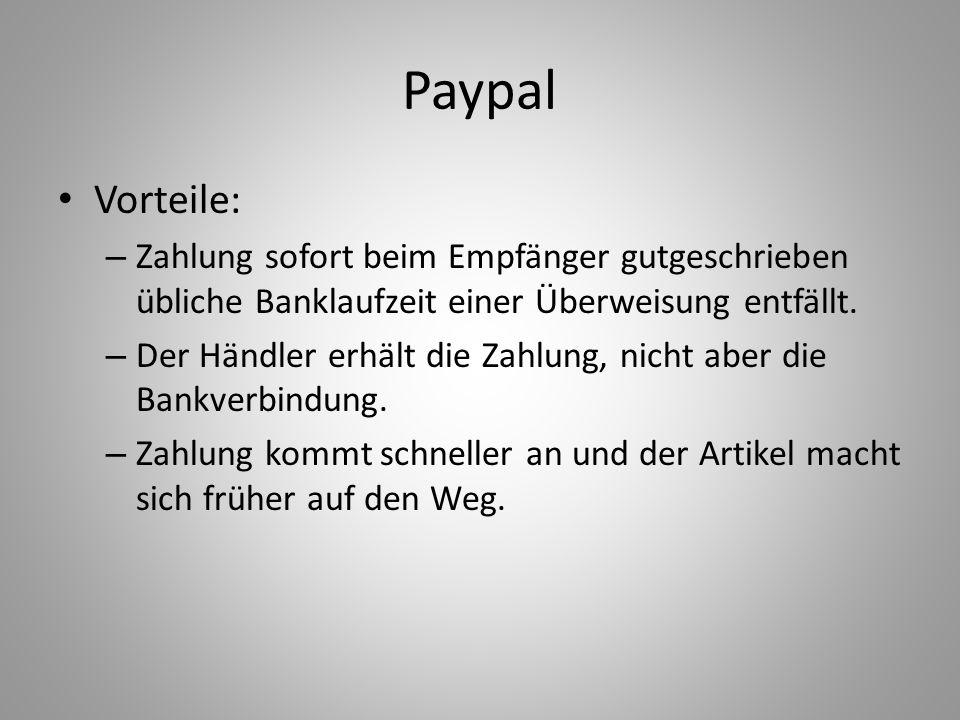 Paypal Vorteile: – Zahlung sofort beim Empfänger gutgeschrieben übliche Banklaufzeit einer Überweisung entfällt. – Der Händler erhält die Zahlung, nic