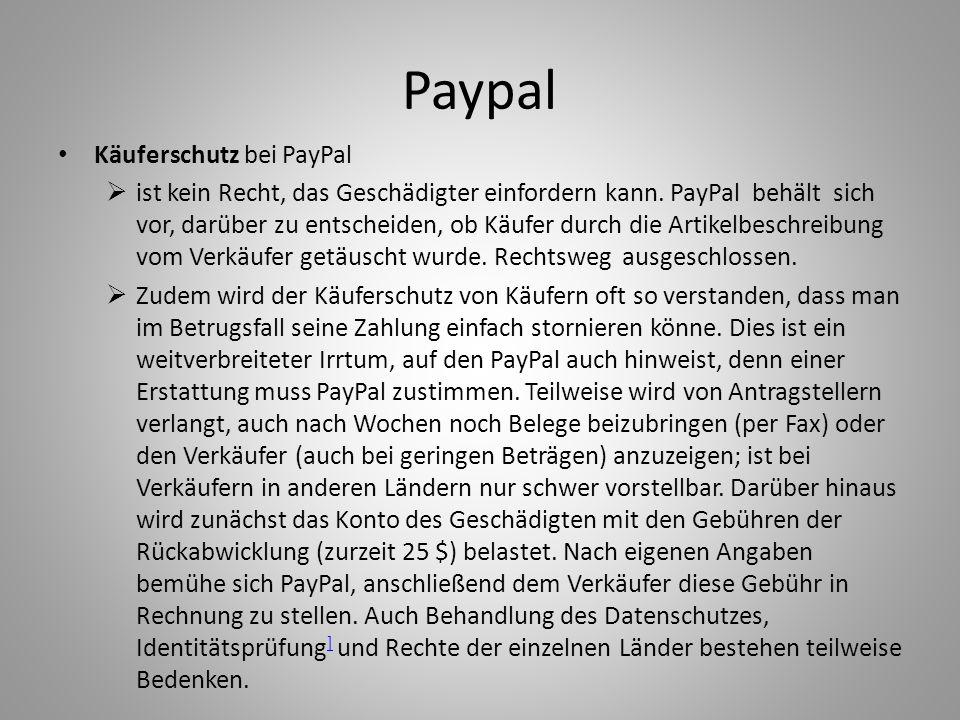 Paypal Käuferschutz bei PayPal ist kein Recht, das Geschädigter einfordern kann. PayPal behält sich vor, darüber zu entscheiden, ob Käufer durch die A