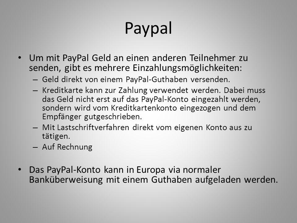 Paypal Um mit PayPal Geld an einen anderen Teilnehmer zu senden, gibt es mehrere Einzahlungsmöglichkeiten: – Geld direkt von einem PayPal-Guthaben versenden.