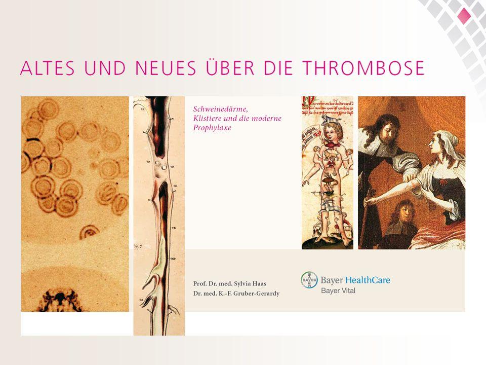Bilder und Textinformation aus: Haas S, Müller-Gerardy G, Altes und Neues über die Thrombose, © Bayer Vital 2008