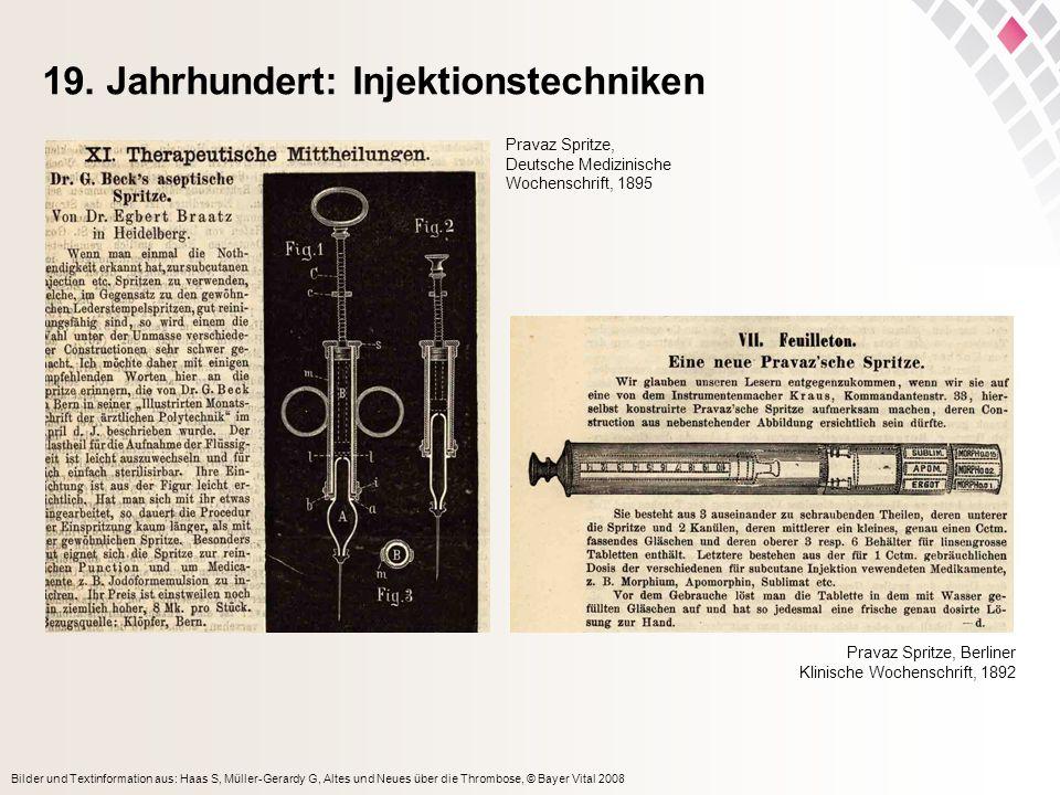 Bilder und Textinformation aus: Haas S, Müller-Gerardy G, Altes und Neues über die Thrombose, © Bayer Vital 2008 19. Jahrhundert: Injektionstechniken