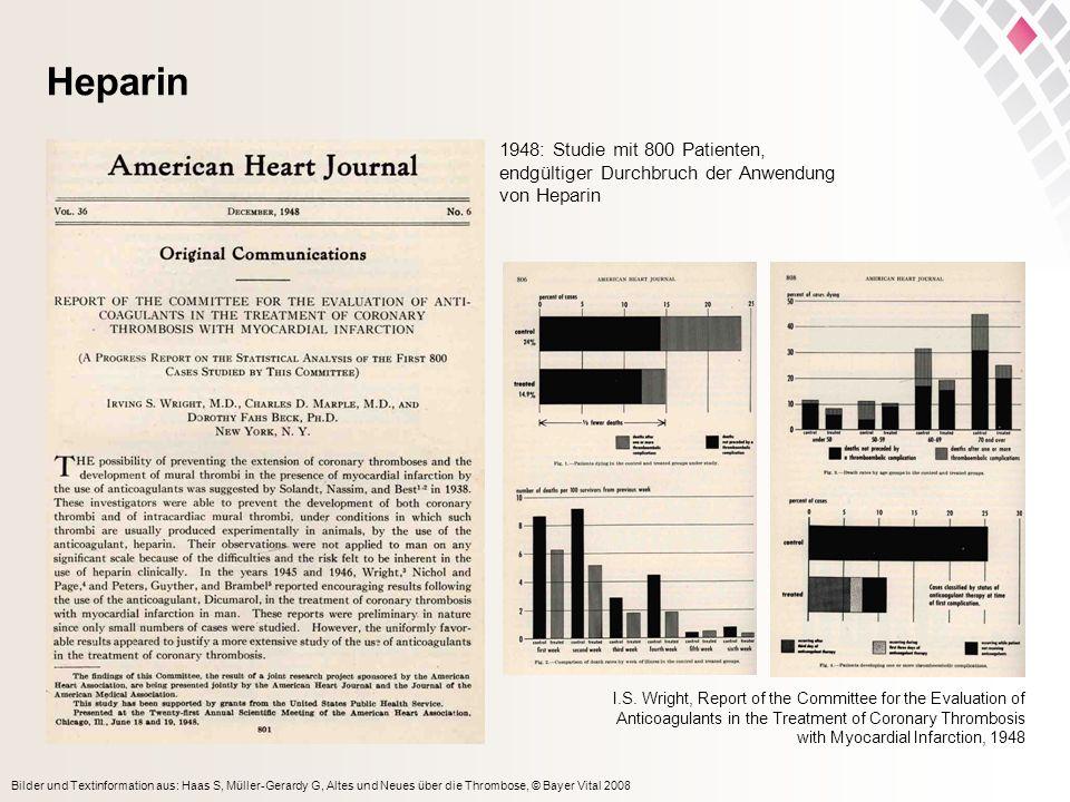 Bilder und Textinformation aus: Haas S, Müller-Gerardy G, Altes und Neues über die Thrombose, © Bayer Vital 2008 Heparin I.S. Wright, Report of the Co