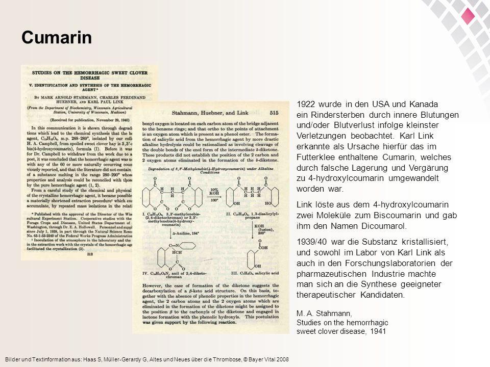 Bilder und Textinformation aus: Haas S, Müller-Gerardy G, Altes und Neues über die Thrombose, © Bayer Vital 2008 Cumarin 1922 wurde in den USA und Kan