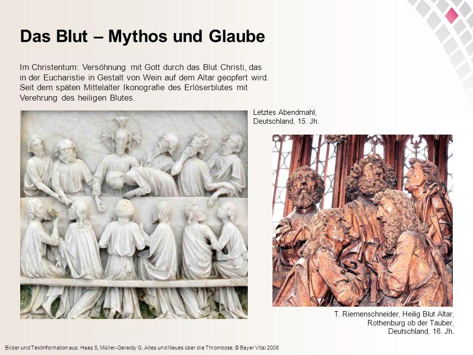 Bilder und Textinformation aus: Haas S, Müller-Gerardy G, Altes und Neues über die Thrombose, © Bayer Vital 2008 Das Blut – Mythos und Glaube Letztes