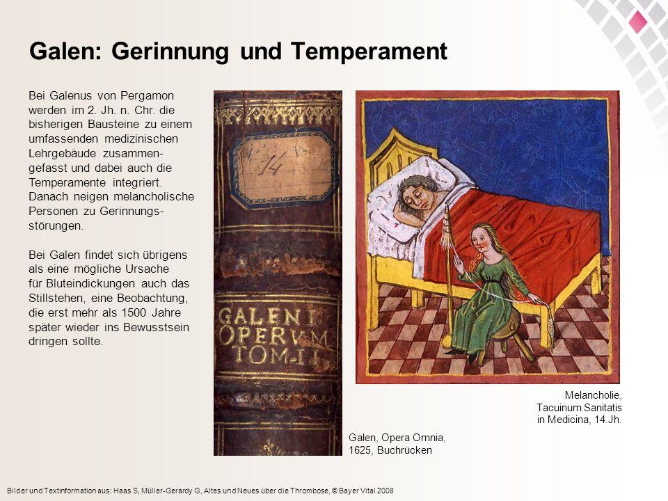Bilder und Textinformation aus: Haas S, Müller-Gerardy G, Altes und Neues über die Thrombose, © Bayer Vital 2008 Galen: Gerinnung und Temperament Bei Galenus von Pergamon werden im 2.
