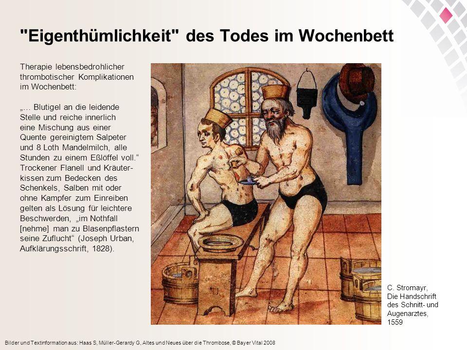 Bilder und Textinformation aus: Haas S, Müller-Gerardy G, Altes und Neues über die Thrombose, © Bayer Vital 2008 Eigenthümlichkeit des Todes im Wochenbett C.