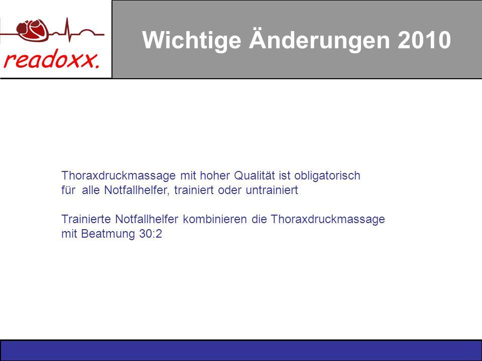 readoxx. Wichtige Änderungen 2010 Thoraxdruckmassage mit hoher Qualität ist obligatorisch für alle Notfallhelfer, trainiert oder untrainiert Trainiert