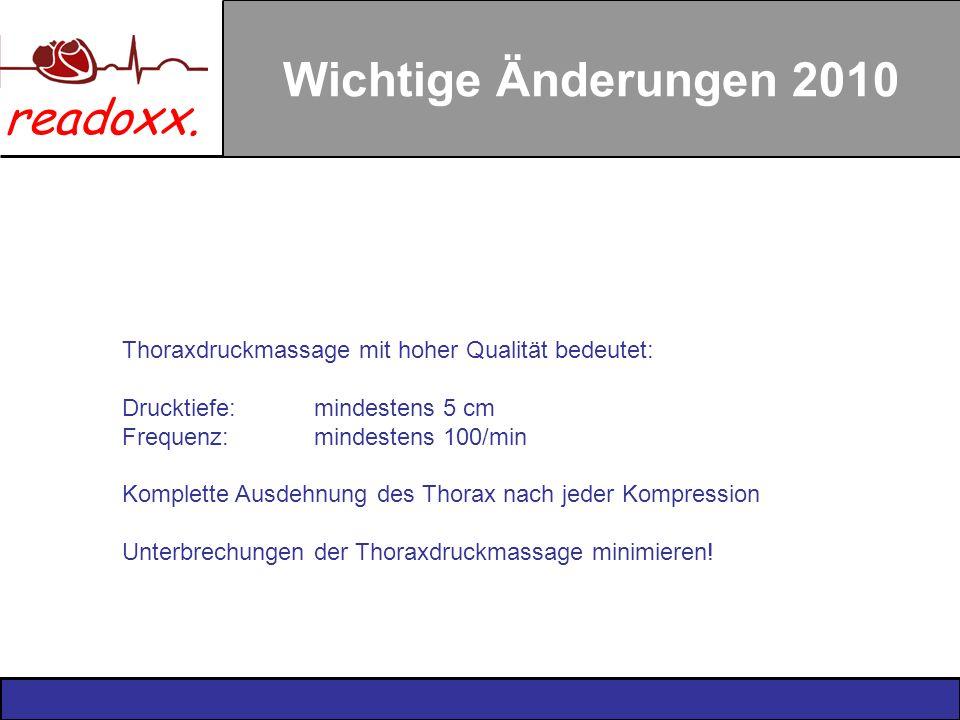 readoxx. Wichtige Änderungen 2010 Thoraxdruckmassage mit hoher Qualität bedeutet: Drucktiefe:mindestens 5 cm Frequenz:mindestens 100/min Komplette Aus
