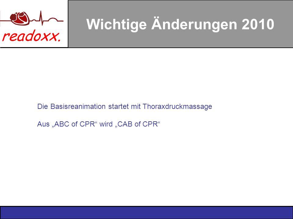 readoxx. Wichtige Änderungen 2010 Die Basisreanimation startet mit Thoraxdruckmassage Aus ABC of CPR wird CAB of CPR