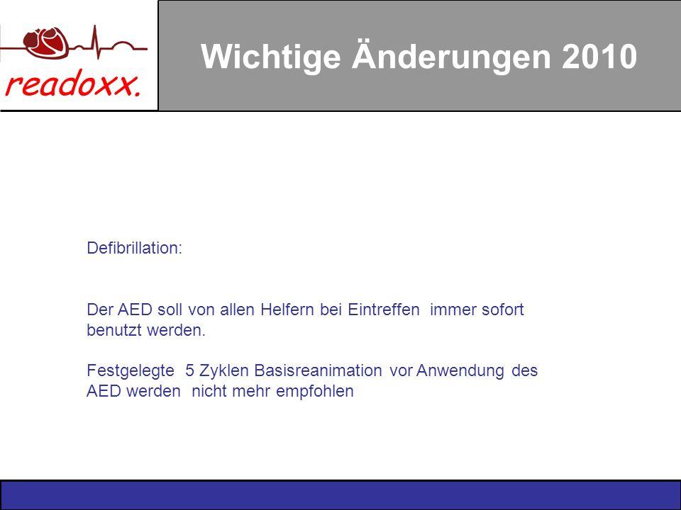 readoxx. Wichtige Änderungen 2010 Defibrillation: Der AED soll von allen Helfern bei Eintreffen immer sofort benutzt werden. Festgelegte 5 Zyklen Basi