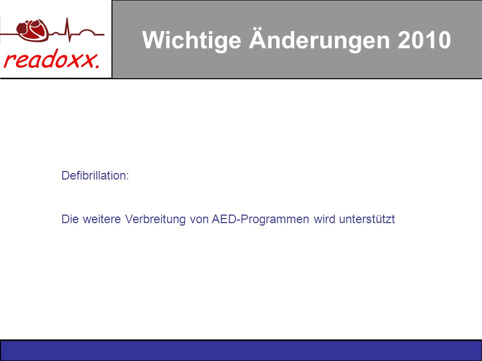 readoxx. Wichtige Änderungen 2010 Defibrillation: Die weitere Verbreitung von AED-Programmen wird unterstützt