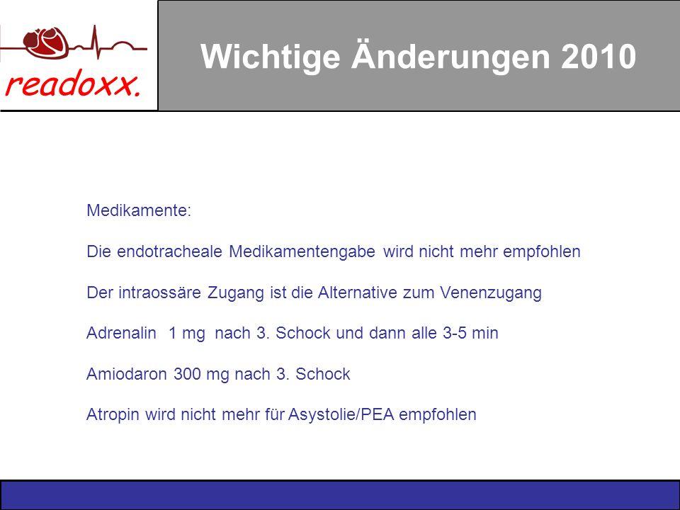 readoxx. Wichtige Änderungen 2010 Medikamente: Die endotracheale Medikamentengabe wird nicht mehr empfohlen Der intraossäre Zugang ist die Alternative