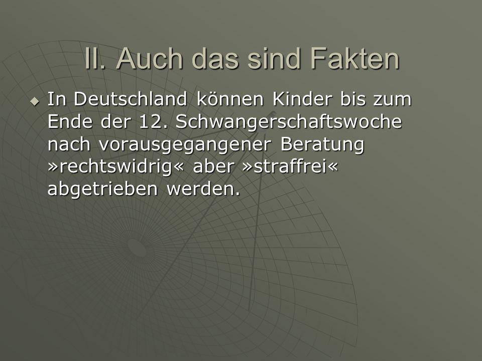 II.Auch das sind Fakten In Deutschland können Kinder bis zum Ende der 12.