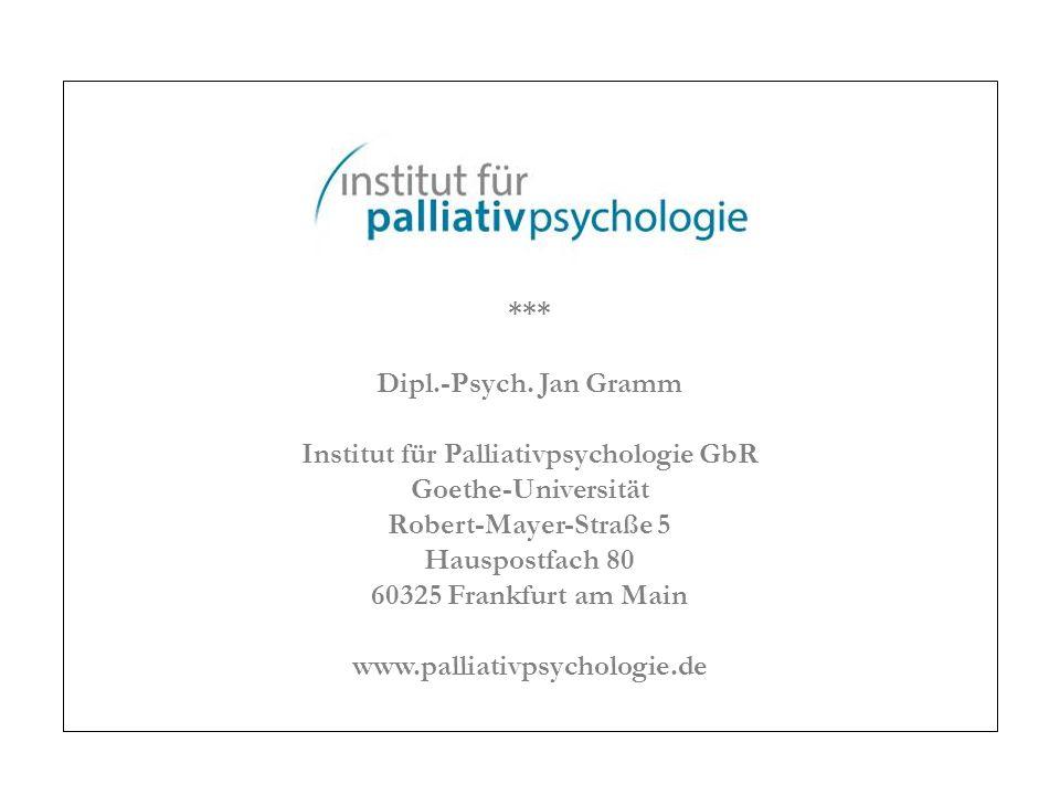 *** Dipl.-Psych. Jan Gramm Institut für Palliativpsychologie GbR Goethe-Universität Robert-Mayer-Straße 5 Hauspostfach 80 60325 Frankfurt am Main www.