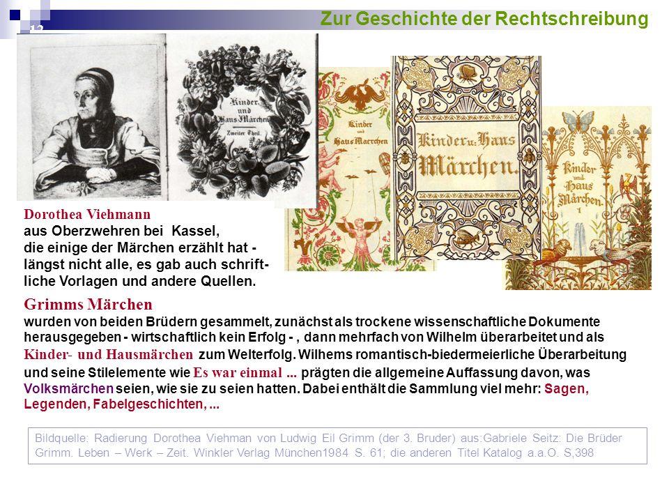 12 Grimms Märchen wurden von beiden Brüdern gesammelt, zunächst als trockene wissenschaftliche Dokumente herausgegeben - wirtschaftlich kein Erfolg -, dann mehrfach von Wilhelm überarbeitet und als Kinder- und Hausmärchen zum Welterfolg.