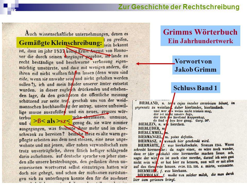 15 Grimms Wörterbuch Ein Jahrhundertwerk Vorwort von Jakob Grimm Schluss Band 1 Gemäßgte Kleinschreibung: >ß sz< Zur Geschichte der Rechtschreibung