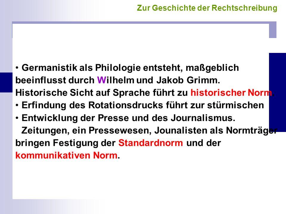 Entwicklungen im ausgehenden 18. und 19. Jahrhundert Germanistik als Philologie entsteht, maßgeblich beeinflusst durch Wilhelm und Jakob Grimm. Histor