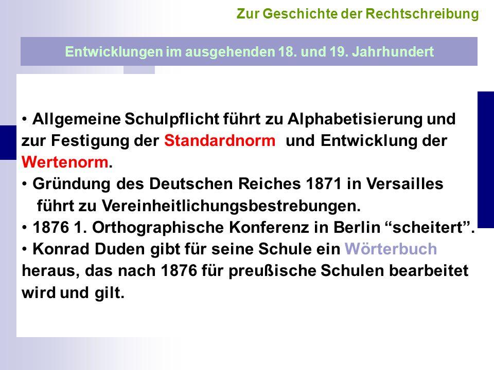 Entwicklungen im ausgehenden 18. und 19. Jahrhundert Allgemeine Schulpflicht führt zu Alphabetisierung und zur Festigung der Standardnorm und Entwickl