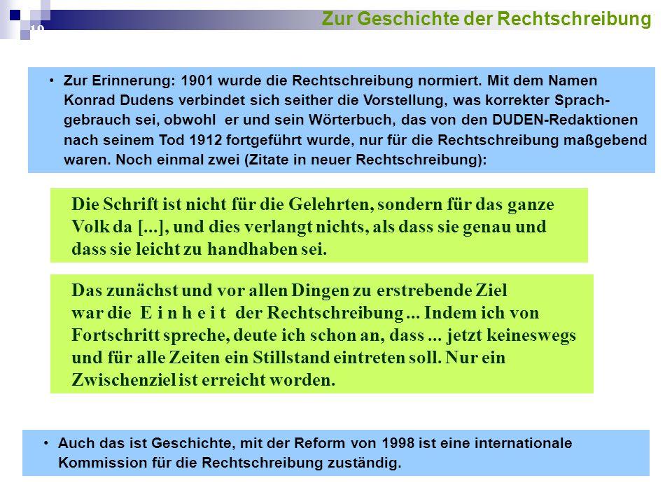 19 Zur Erinnerung: 1901 wurde die Rechtschreibung normiert. Mit dem Namen Konrad Dudens verbindet sich seither die Vorstellung, was korrekter Sprach-