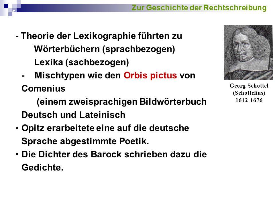 5 - Theorie der Lexikographie führten zu Wörterbüchern (sprachbezogen) Lexika (sachbezogen) - Mischtypen wie den Orbis pictus von Comenius (einem zweisprachigen Bildwörterbuch Deutsch und Lateinisch Opitz erarbeitete eine auf die deutsche Sprache abgestimmte Poetik.