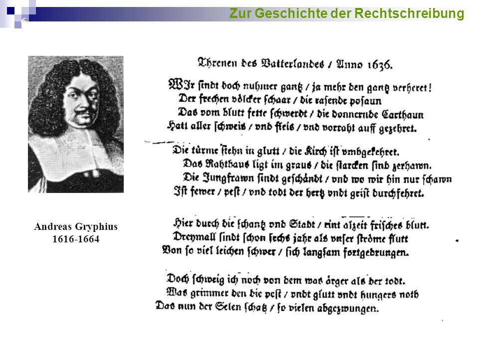 6 Andreas Gryphius 1616-1664 Zur Geschichte der Rechtschreibung