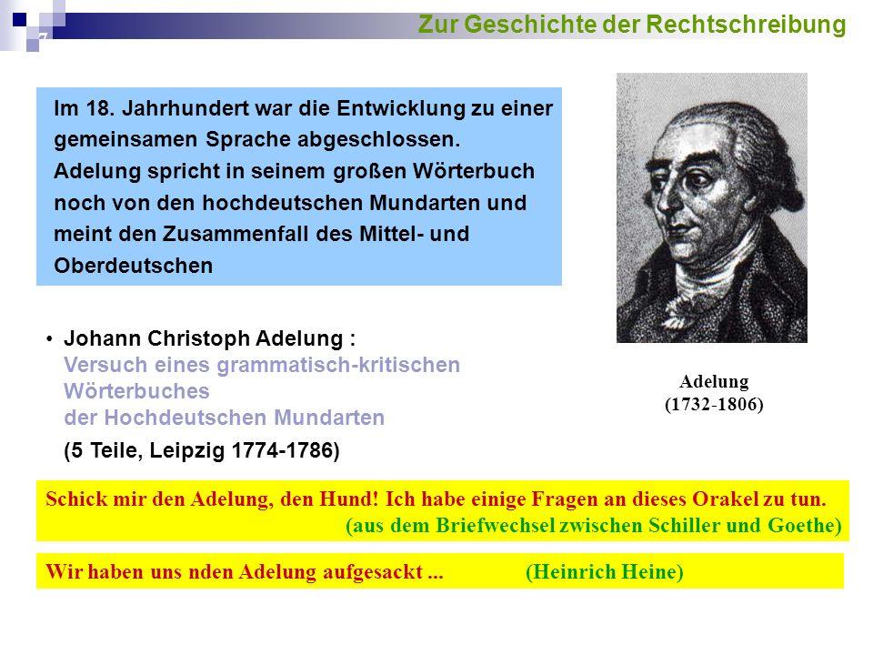 7 Im 18. Jahrhundert war die Entwicklung zu einer gemeinsamen Sprache abgeschlossen. Adelung spricht in seinem großen Wörterbuch noch von den hochdeut
