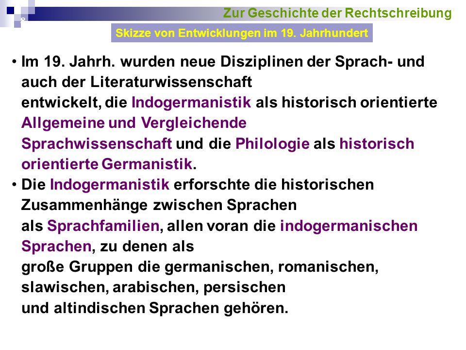 8 Im 19. Jahrh. wurden neue Disziplinen der Sprach- und auch der Literaturwissenschaft entwickelt, die Indogermanistik als historisch orientierte Allg